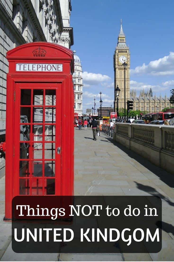 Things NOT to do in United Kingdom. Things to avoid on your holidays to England, UK